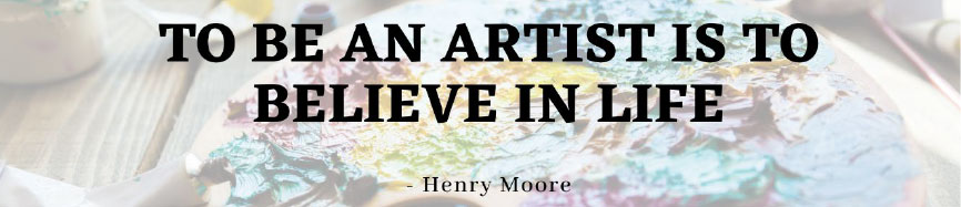To be an artist is to believe in life - Henry Moore
